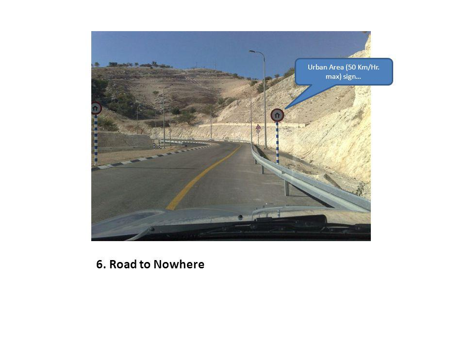 6. Road to Nowhere Urban Area (50 Km/Hr. max) sign…