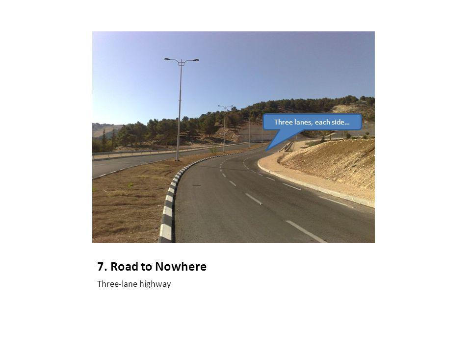 7. Road to Nowhere Three-lane highway Three lanes, each side…