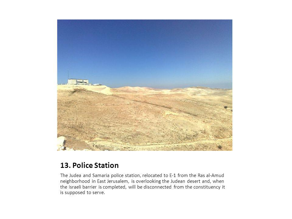 13. Police Station The Judea and Samaria police station, relocated to E-1 from the Ras al-Amud neighborhood in East Jerusalem, is overlooking the Jude