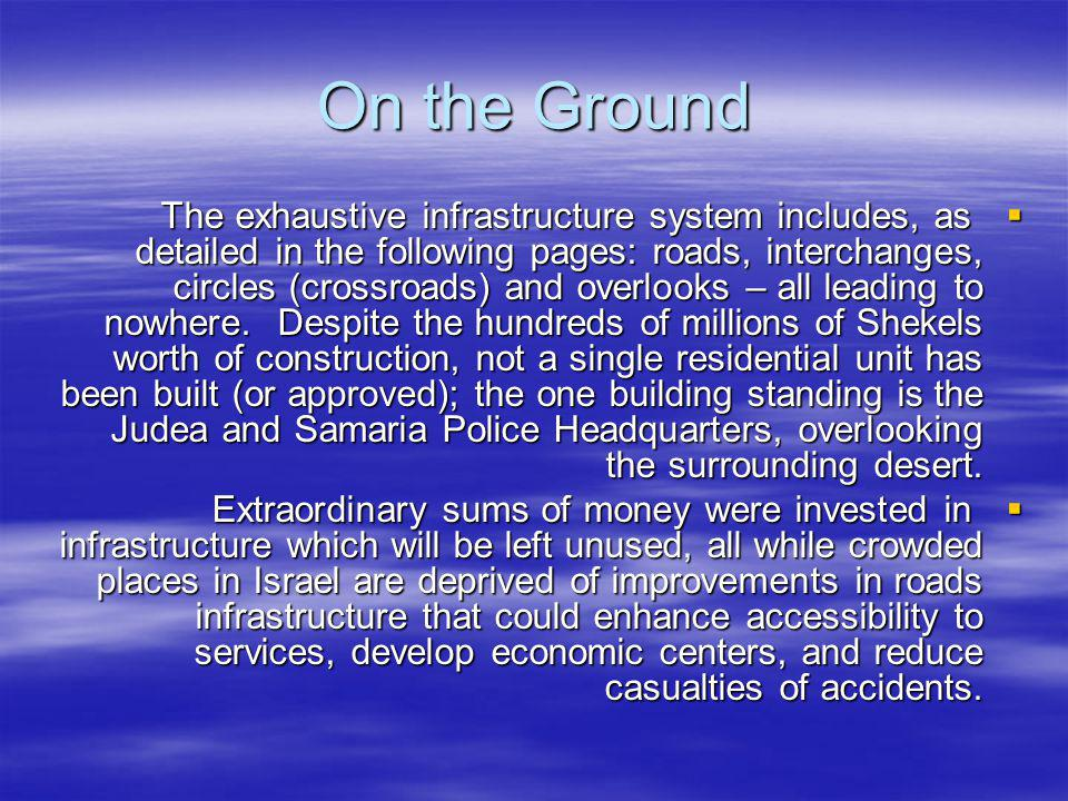 On the Ground The exhaustive infrastructure system includes, as detailed in the following pages: roads, interchanges, circles (crossroads) and overlooks – all leading to nowhere.