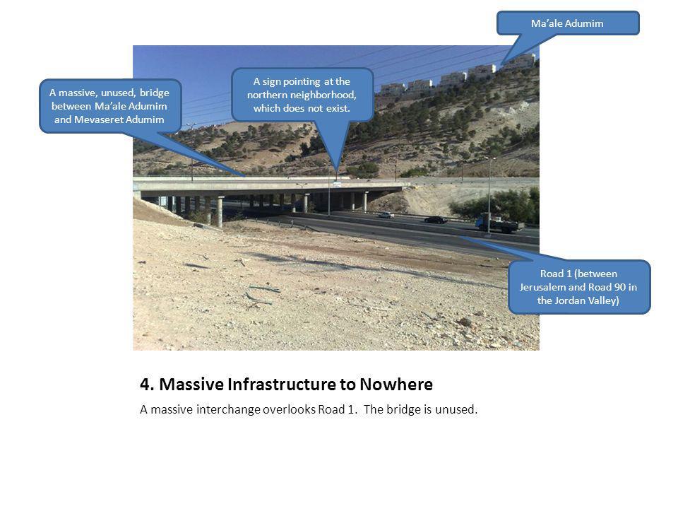 4. Massive Infrastructure to Nowhere A massive interchange overlooks Road 1. The bridge is unused. A massive, unused, bridge between Maale Adumim and