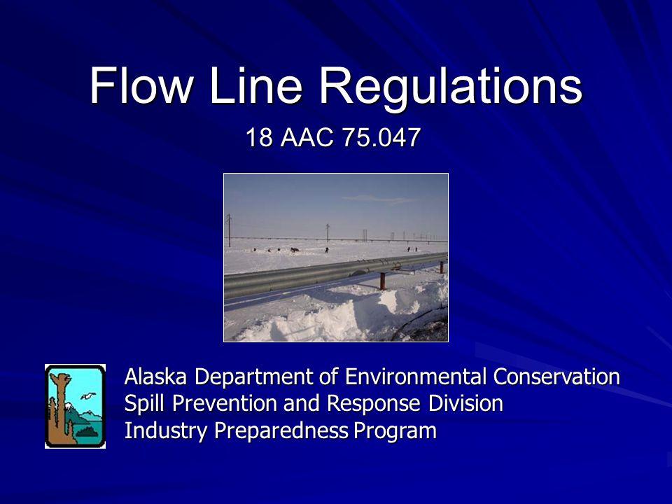 Alaska Department of Environmental Conservation Spill Prevention and Response Division Industry Preparedness Program Flow Line Regulations 18 AAC 75.0