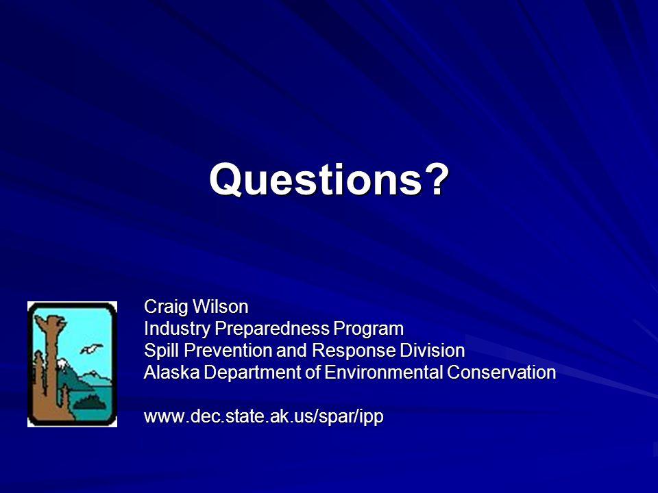 Questions? Craig Wilson Industry Preparedness Program Spill Prevention and Response Division Alaska Department of Environmental Conservation www.dec.s
