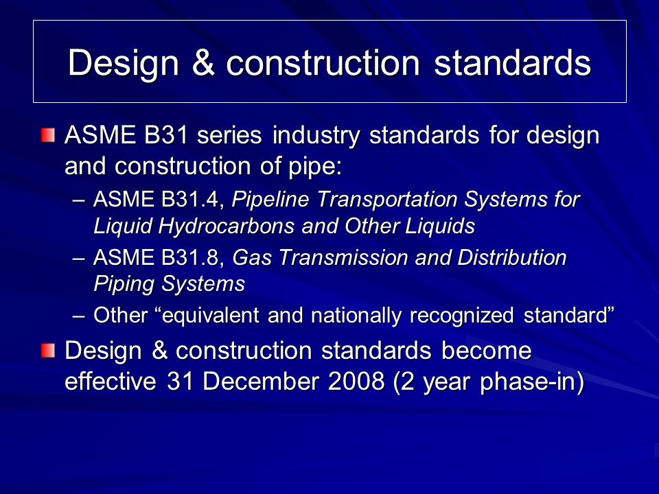 Corrosion monitoring & control Industry standards –ASME B31.4, Chapter VIII –NACE RP0169-2002 for external corrosion control on submerged or buried lines External corrosion control –Protective coatings on aboveground lines or corrosion-resistant material Internal corrosion control program –Pigging, inhibitors, biocides, coatings, linings, etc.