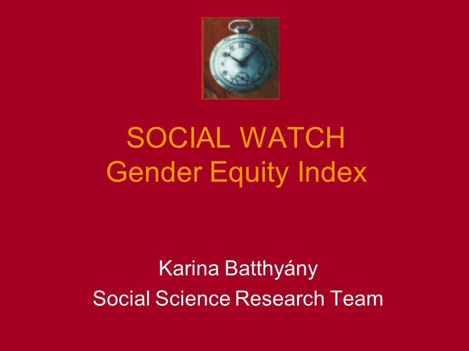 SOCIAL WATCH Gender Equity Index Karina Batthyány Social Science Research Team
