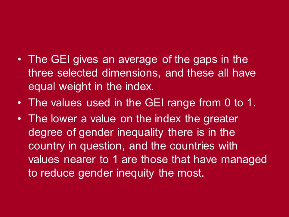 The GEI gives an average of the gaps in the three selected dimensions, and these all have equal weight in the index. The values used in the GEI range