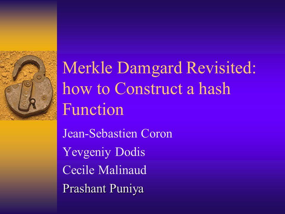 Merkle Damgard Revisited: how to Construct a hash Function Jean-Sebastien Coron Yevgeniy Dodis Cecile Malinaud Prashant Puniya