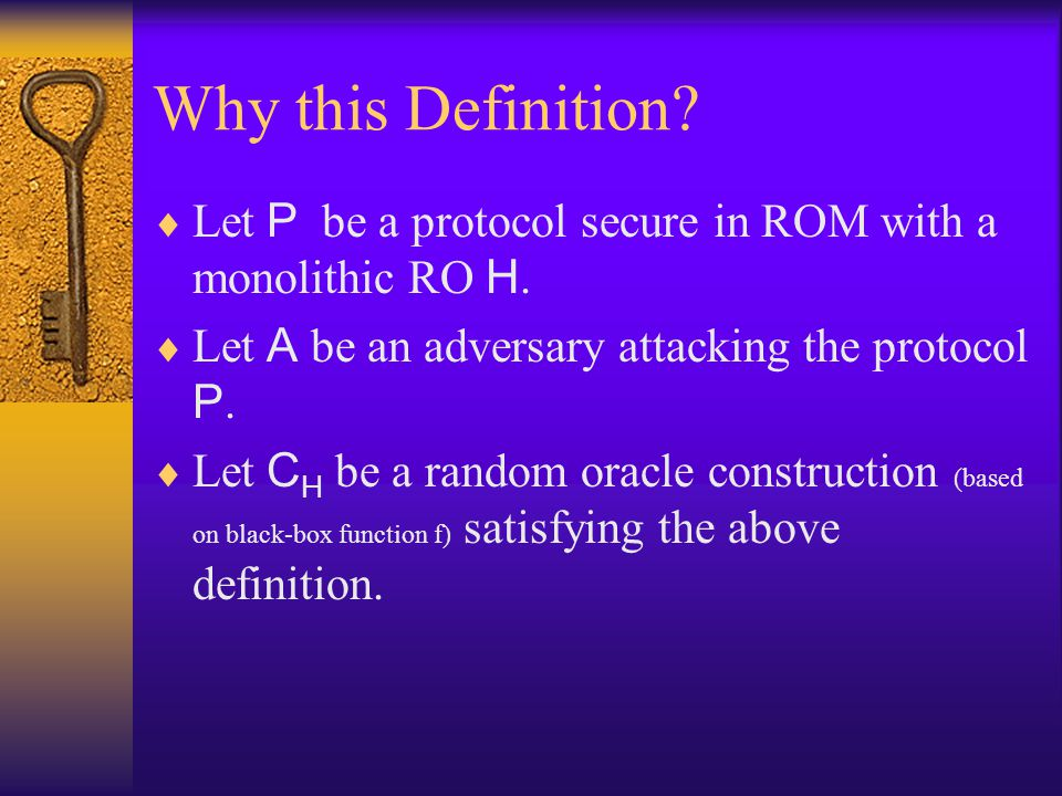 Why this Definition? Let P be a protocol secure in ROM with a monolithic RO H. Let A be an adversary attacking the protocol P. Let C H be a random ora