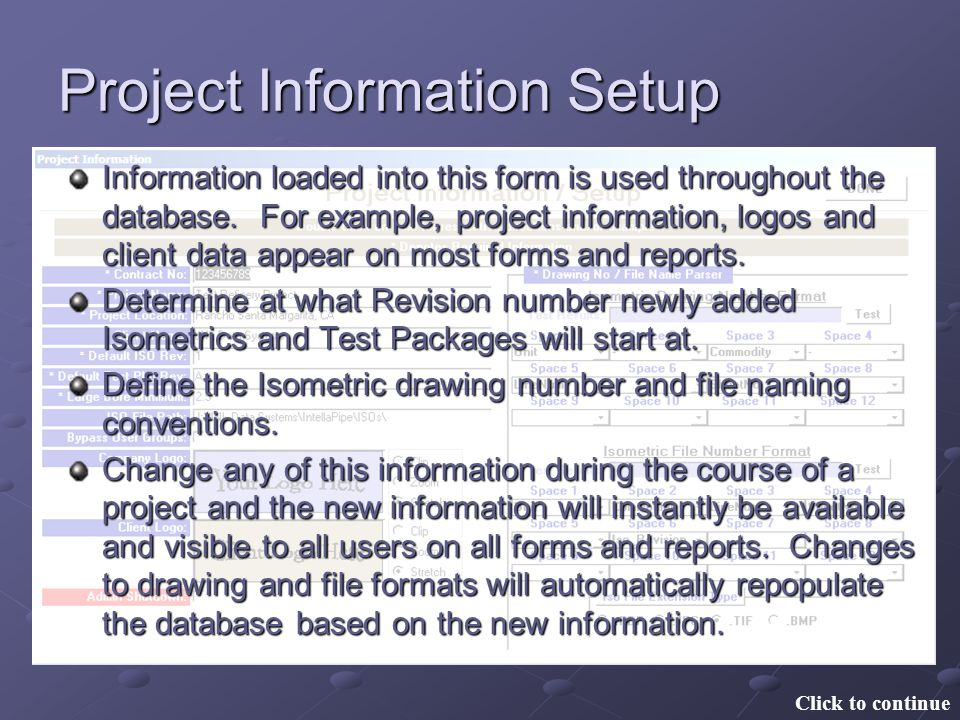 Project Information Setup Click to continue Information loaded into this form is used throughout the database. For example, project information, logos