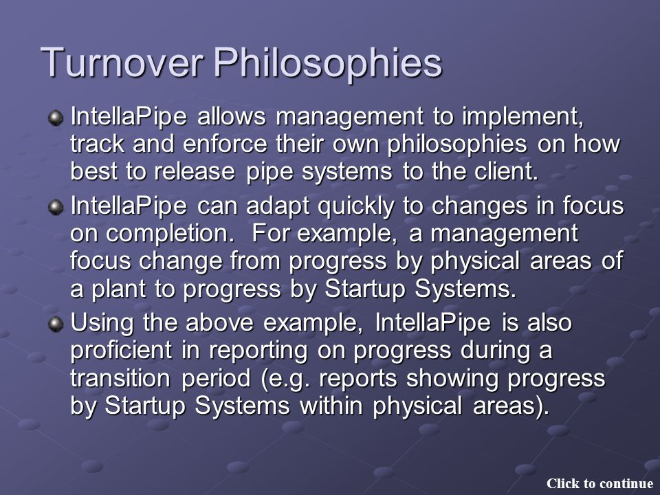 Turnover Philosophies IntellaPipe allows management to implement, track and enforce their own philosophies on how best to release pipe systems to the