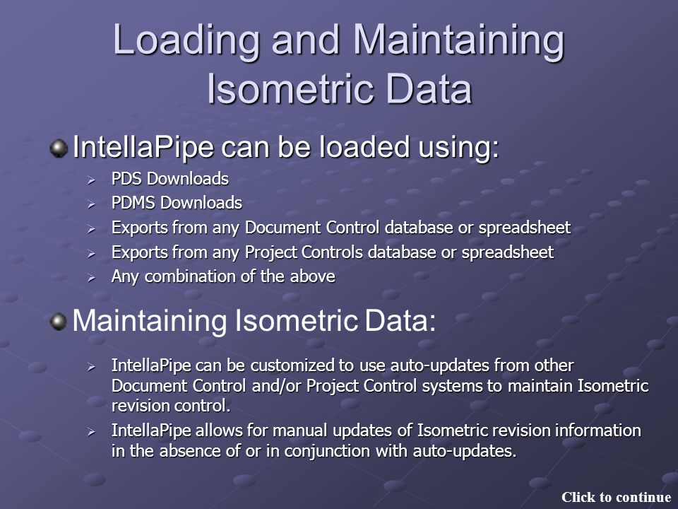 Loading and Maintaining Isometric Data IntellaPipe can be loaded using: Maintaining Isometric Data: PDS Downloads PDS Downloads PDMS Downloads PDMS Do