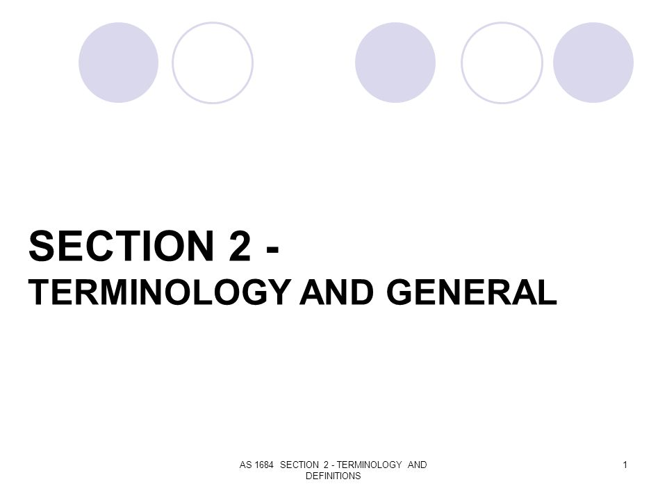 AS 1684 SECTION 2 - TERMINOLOGY AND DEFINITIONS 1 SECTION 2 - TERMINOLOGY AND GENERAL