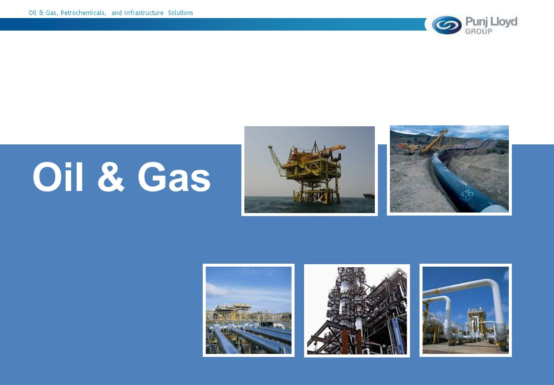 Oil & Gas, Petrochemicals, and Infrastructure Solutions August 2009 Oil & Gas