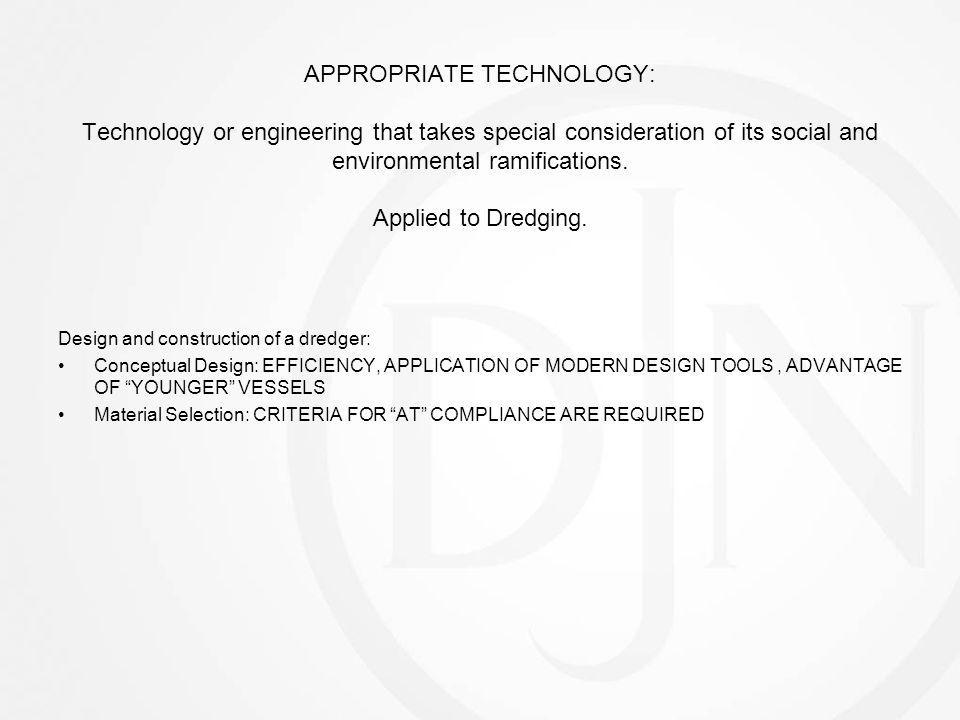 APPROPRIATE TECHNOLOGY: Technology or engineering that takes special consideration of its social and environmental ramifications. Applied to Dredging.