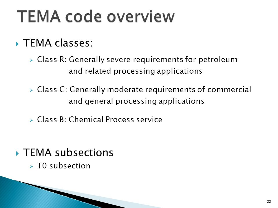 TEMA code overview TEMA classes: Class R: Generally severe requirements for petroleum and related processing applications Class C: Generally moderate