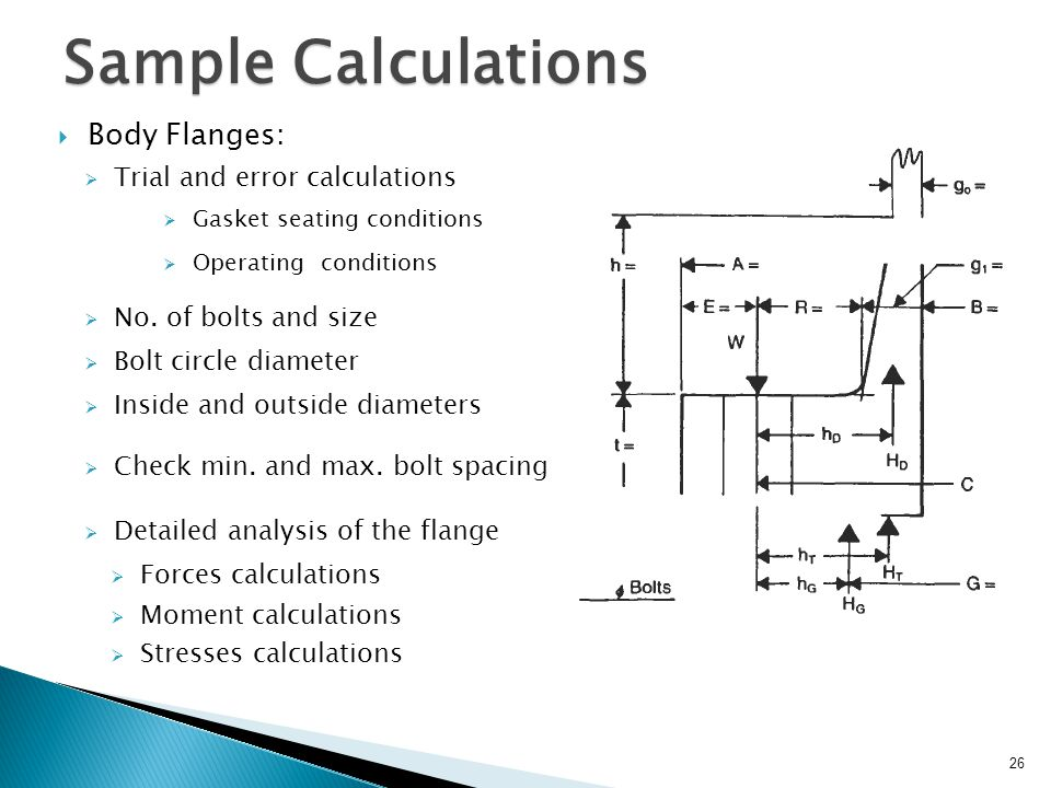 Sample Calculations Body Flanges: Trial and error calculations Gasket seating conditions No. of bolts and size Bolt circle diameter Inside and outside