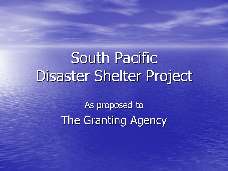 South Pacific Disaster Shelter Project As proposed to The Granting Agency