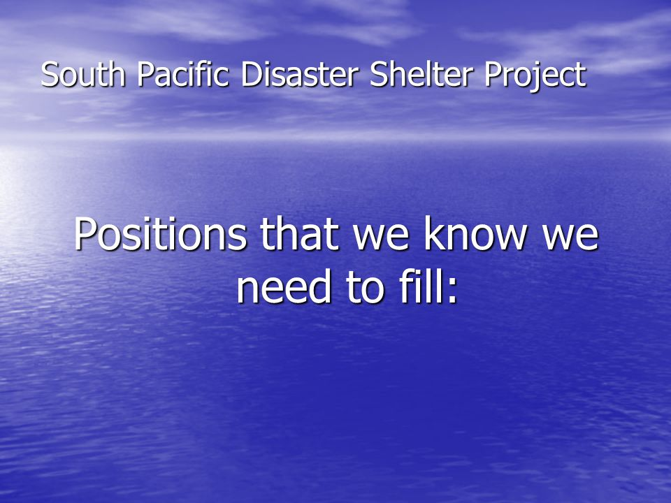 South Pacific Disaster Shelter Project Positions that we know we need to fill: