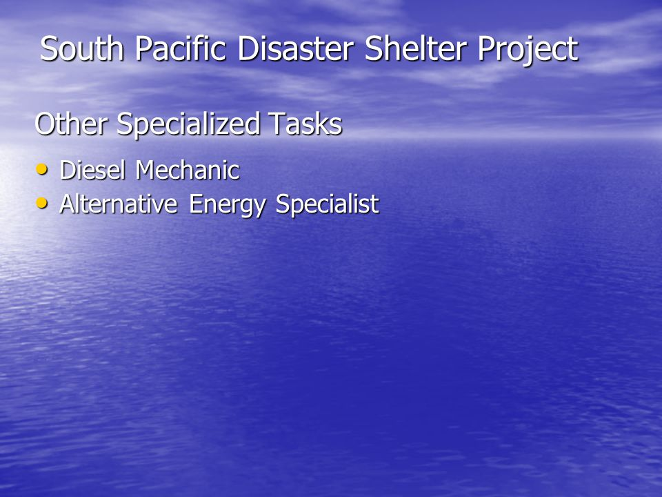 South Pacific Disaster Shelter Project Other Specialized Tasks Diesel Mechanic Diesel Mechanic Alternative Energy Specialist Alternative Energy Specialist