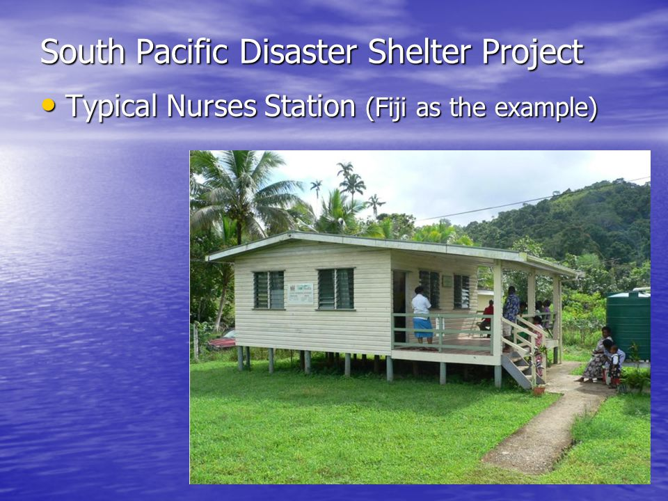 South Pacific Disaster Shelter Project Typical Nurses Station (Fiji as the example) Typical Nurses Station (Fiji as the example)