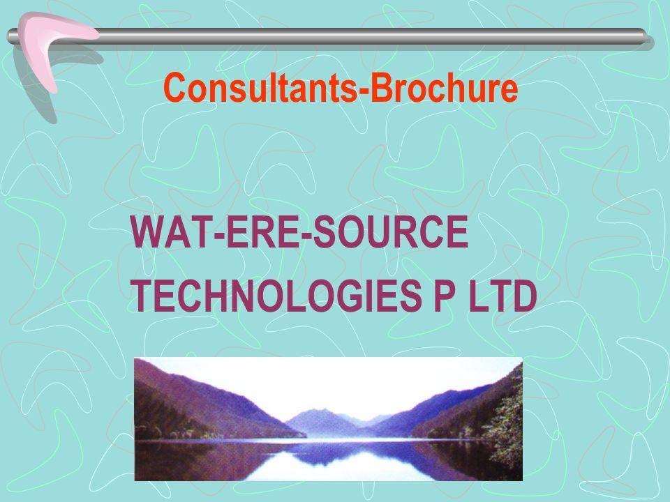 Consultants-Brochure WAT-ERE-SOURCE TECHNOLOGIES P LTD