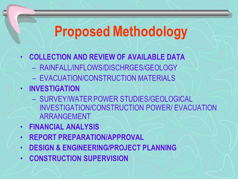 Proposed Methodology COLLECTION AND REVIEW OF AVAILABLE DATA –RAINFALL/INFLOWS/DISCHRGES/GEOLOGY –EVACUATION/CONSTRUCTION MATERIALS INVESTIGATION –SUR