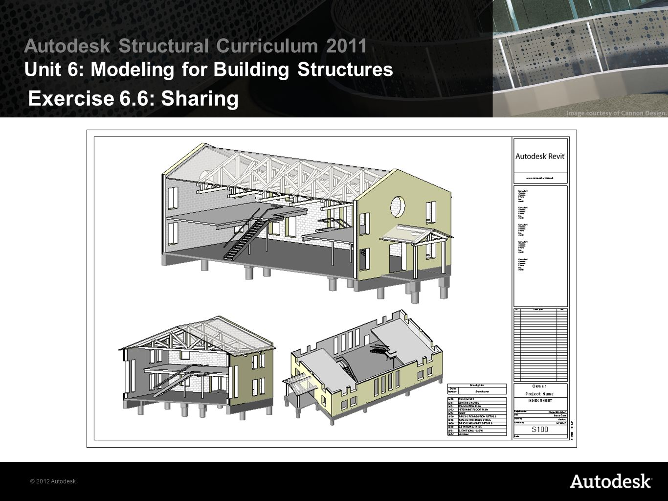 © 2012 Autodesk Autodesk Structural Curriculum 2011 Unit 6: Modeling for Building Structures Exercise 6.6: Sharing