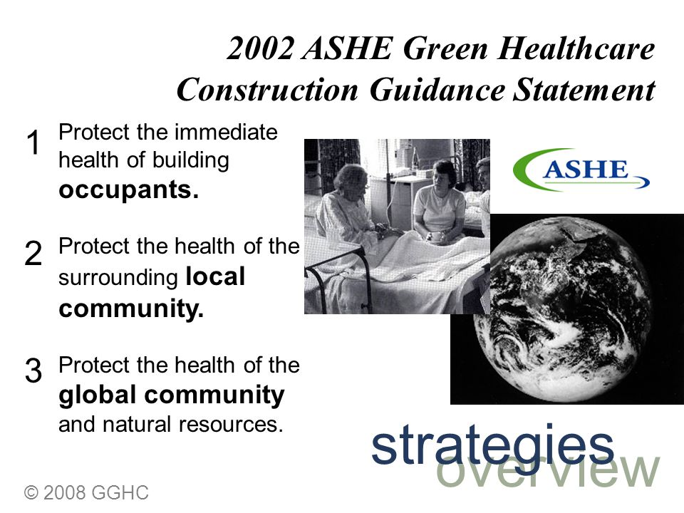 © 2008 GGHC Protect the immediate health of building occupants. Protect the health of the surrounding local community. Protect the health of the globa