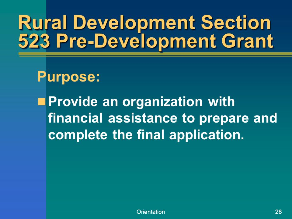 Orientation28 Rural Development Section 523 Pre-Development Grant Purpose: Provide an organization with financial assistance to prepare and complete t