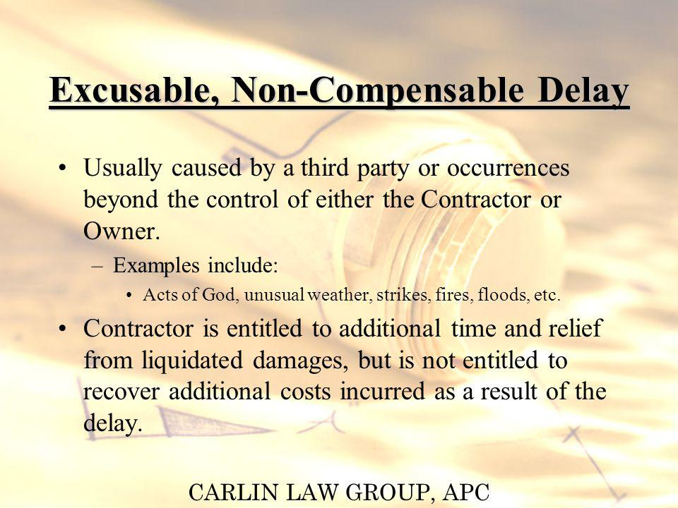 CARLIN LAW GROUP, APC Excusable, Non-Compensable Delay Usually caused by a third party or occurrences beyond the control of either the Contractor or O