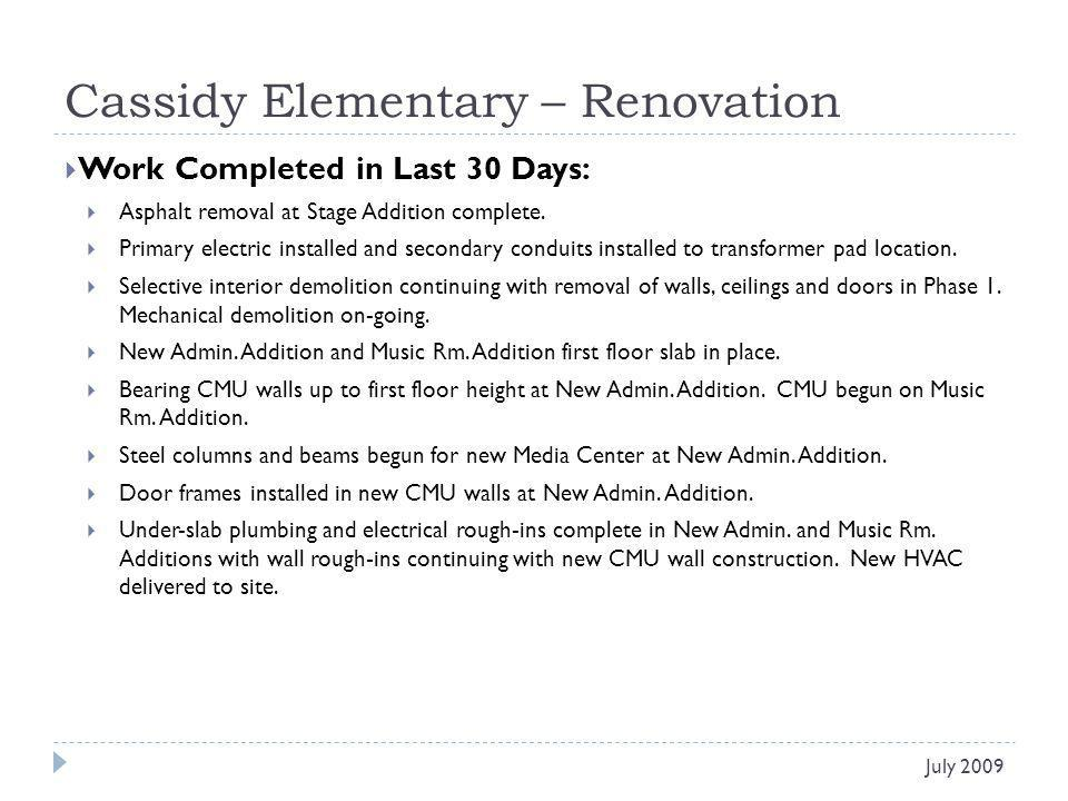 Cassidy Elementary – Renovation Work Completed in Last 30 Days: Asphalt removal at Stage Addition complete. Primary electric installed and secondary c