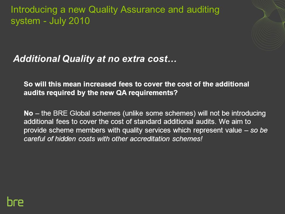 Additional Quality at no extra cost… So will this mean increased fees to cover the cost of the additional audits required by the new QA requirements.