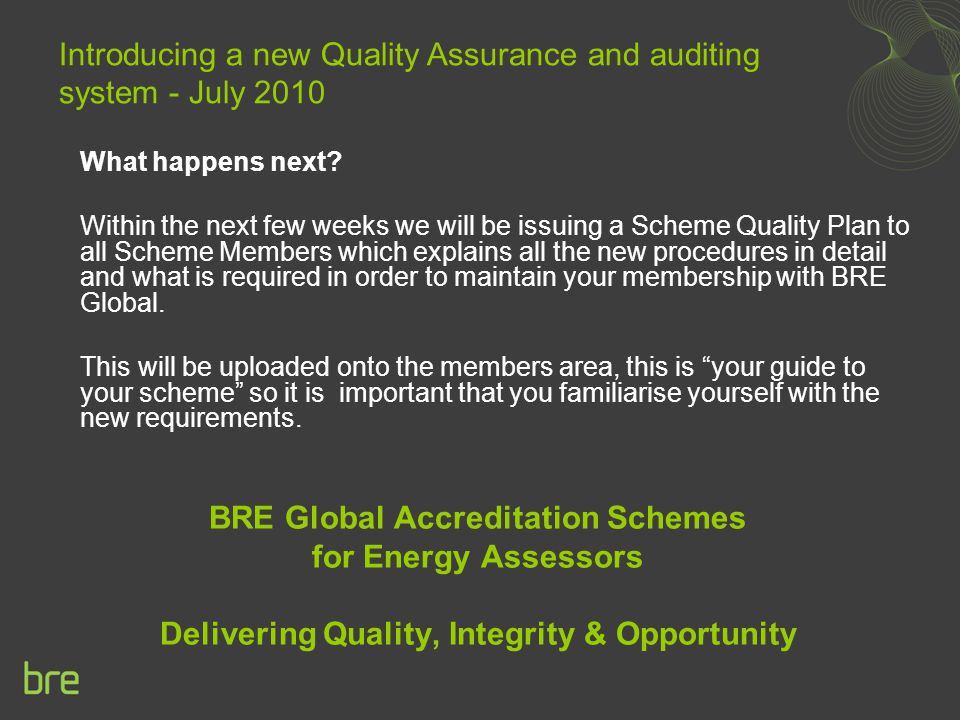 What happens next? Within the next few weeks we will be issuing a Scheme Quality Plan to all Scheme Members which explains all the new procedures in d