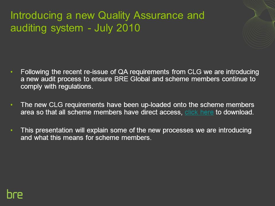 Following the recent re-issue of QA requirements from CLG we are introducing a new audit process to ensure BRE Global and scheme members continue to comply with regulations.