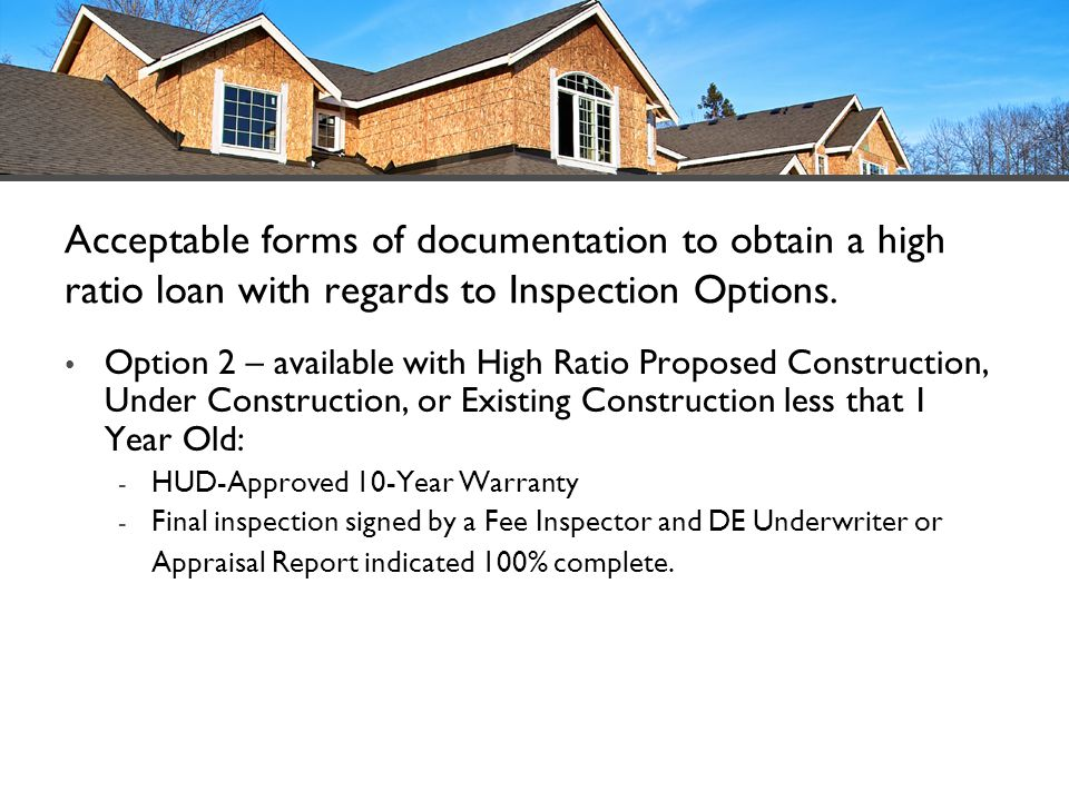 Acceptable forms of documentation to obtain a high ratio loan with regards to Inspection Options. Option 2 – available with High Ratio Proposed Constr