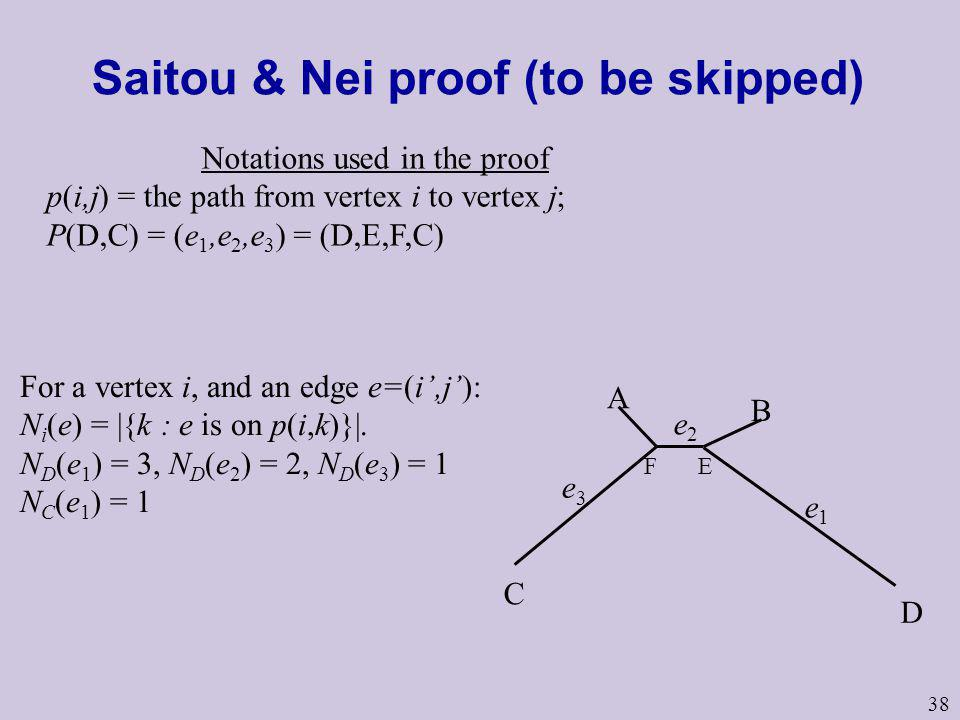 38 Saitou & Nei proof (to be skipped) Notations used in the proof p(i,j) = the path from vertex i to vertex j; P(D,C) = (e 1,e 2,e 3 ) = (D,E,F,C) A B