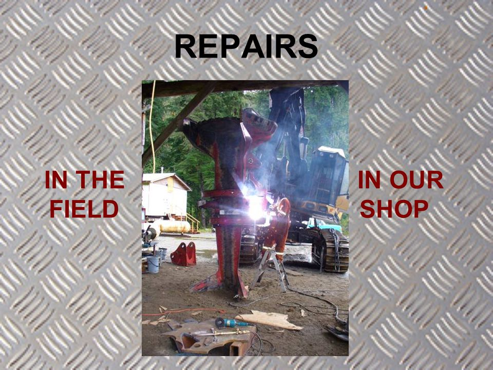 IN THE IN OUR FIELD SHOP REPAIRS