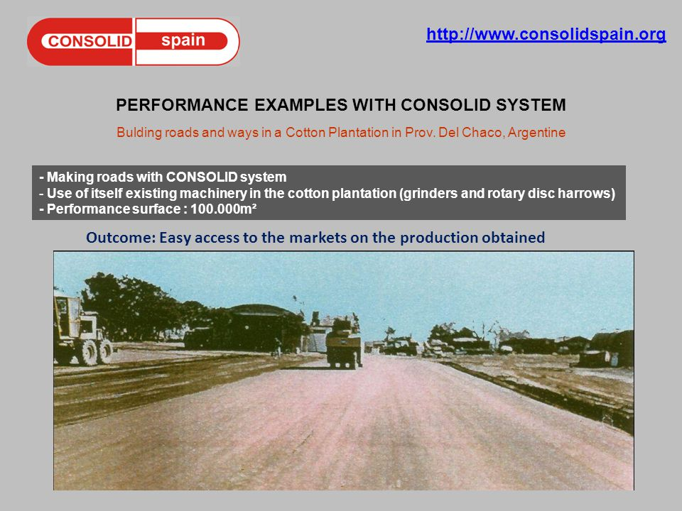 http://www.consolidspain.org PERFORMANCE EXAMPLES WITH CONSOLID SYSTEM Bulding roads and ways in a Cotton Plantation in Prov.