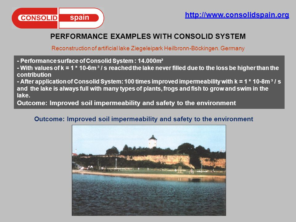 http://www.consolidspain.org PERFORMANCE EXAMPLES WITH CONSOLID SYSTEM Reconstruction of artificial lake Ziegeleipark Heilbronn-Böckingen.