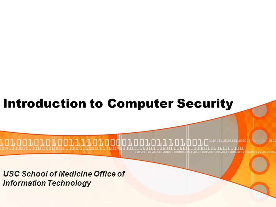 Introduction to Computer Security USC School of Medicine Office of Information Technology