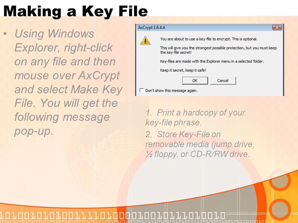 Making a Key File Using Windows Explorer, right-click on any file and then mouse over AxCrypt and select Make Key File.