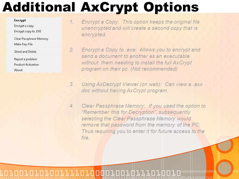 Additional AxCrypt Options 1.Encrypt a Copy: This option keeps the original file unencrypted and will create a second copy that is encrypted.