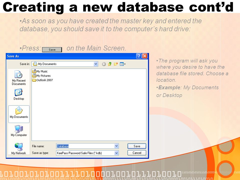 Creating a new database contd As soon as you have created the master key and entered the database, you should save it to the computers hard drive: Press: on the Main Screen.