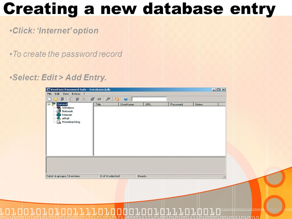 Creating a new database entry Click: Internet option To create the password record Select: Edit > Add Entry.