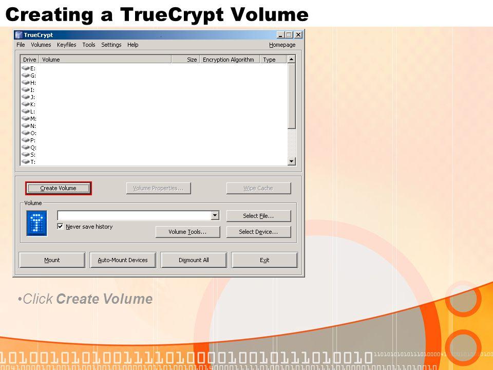 Creating a TrueCrypt Volume Click Create Volume