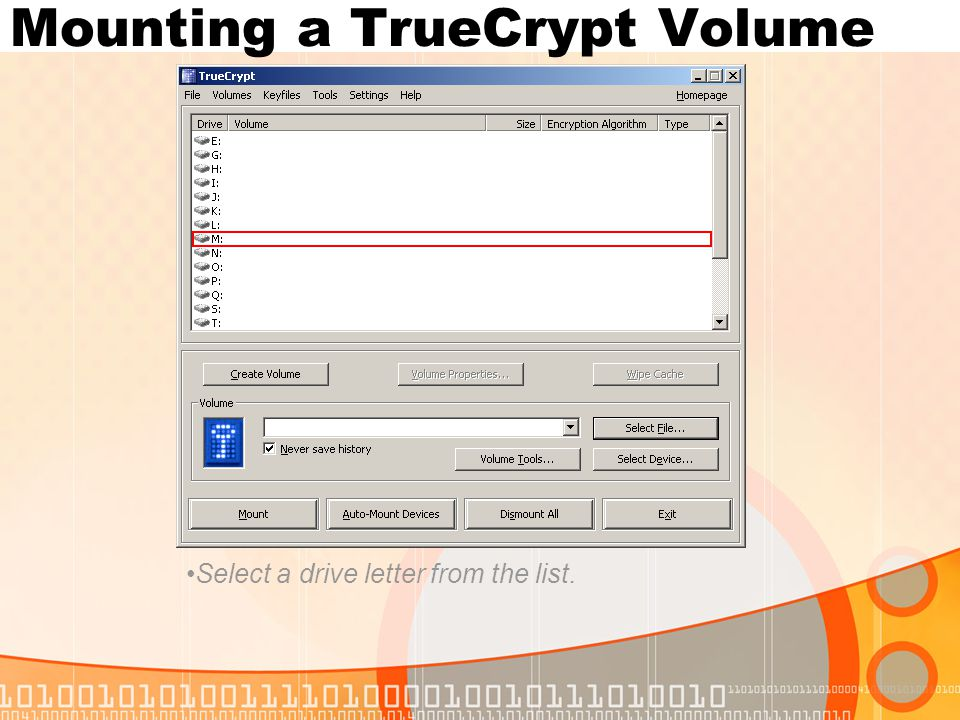 Select a drive letter from the list. Mounting a TrueCrypt Volume