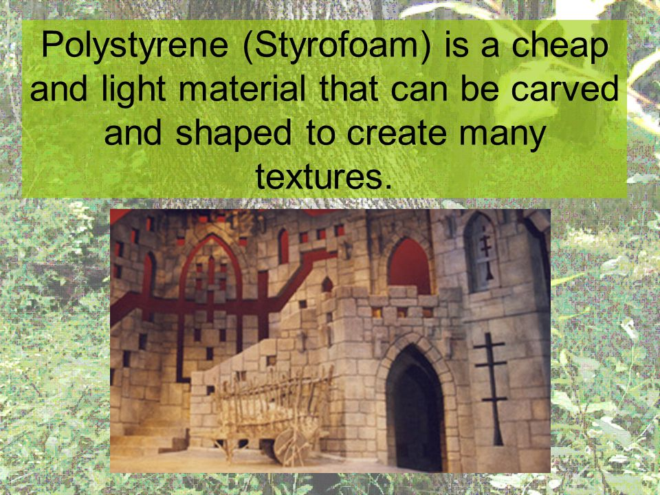 Polystyrene doesnt take paint well and has a soft texture.