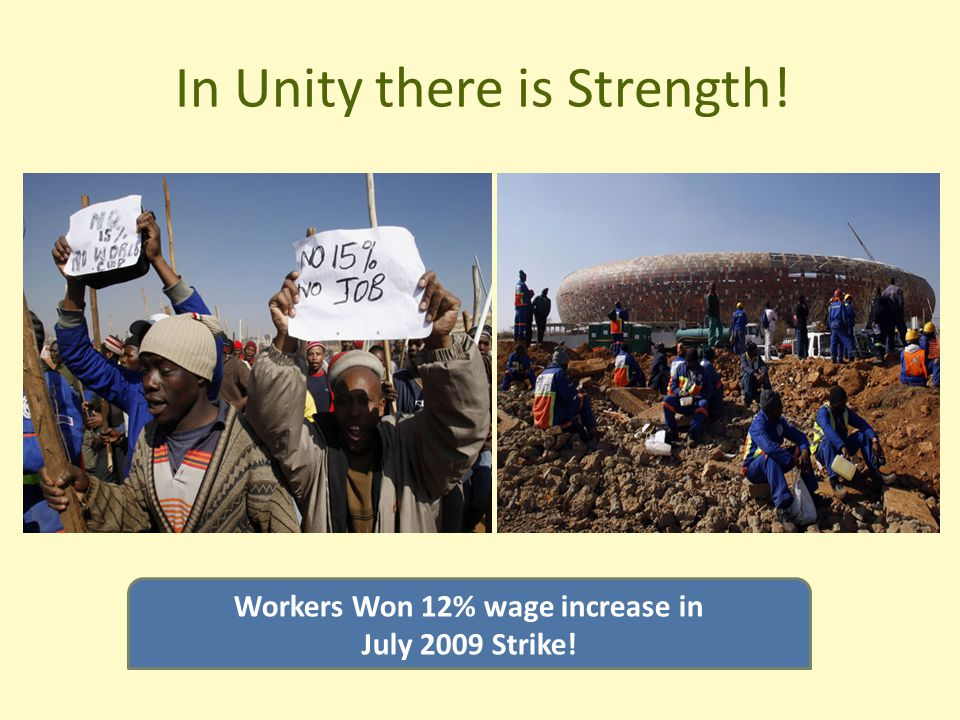 In Unity there is Strength! Workers Won 12% wage increase in July 2009 Strike!