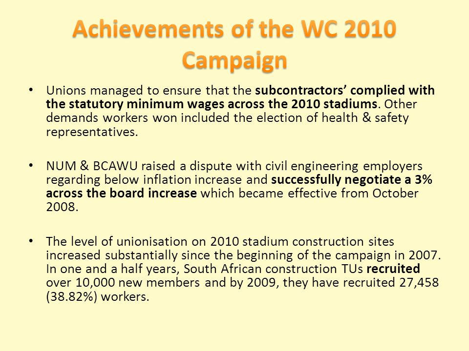 Unions managed to ensure that the subcontractors complied with the statutory minimum wages across the 2010 stadiums. Other demands workers won include