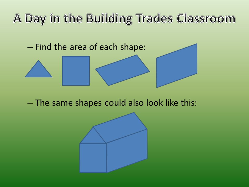 – Find the area of each shape: – The same shapes could also look like this: